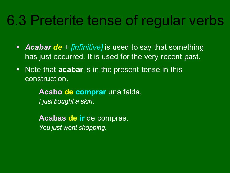 Acabar de + [infinitive] is used to say that something has just occurred. It is used for the very recent past.